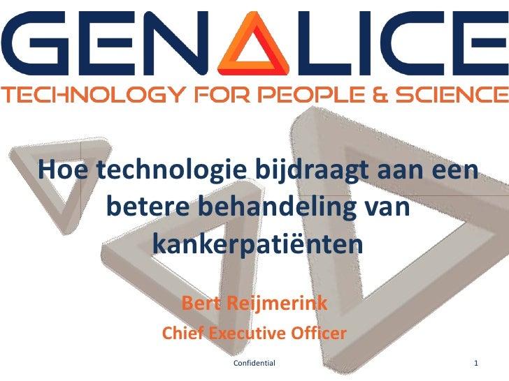 Hoe technologie bijdraagt aan een     betere behandeling van        kankerpatiënten           Bert Reijmerink         Chie...