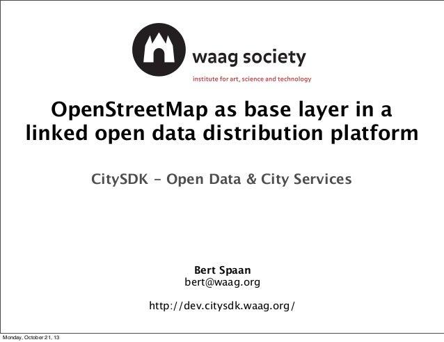 OpenStreetMap as base layer in a linked open data distribution platform CitySDK - Open Data & City Services  Bert Spaan be...