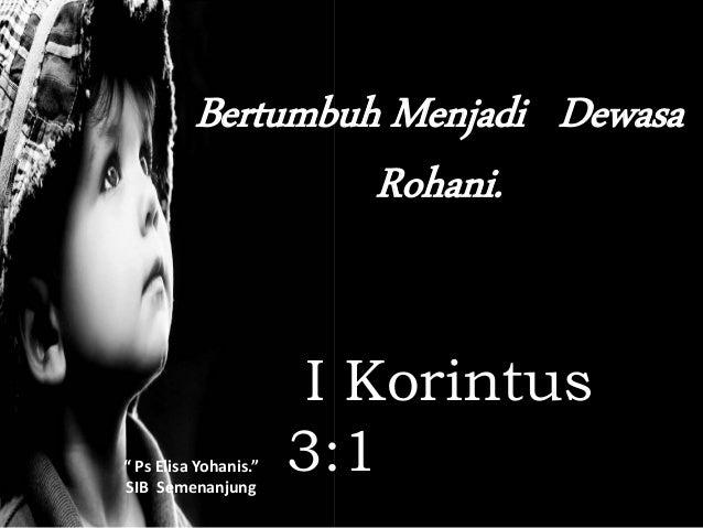 """Bertumbuh Menjadi Dewasa Rohani. I Korintus 3:1"""" Ps Elisa Yohanis."""" SIB Semenanjung"""