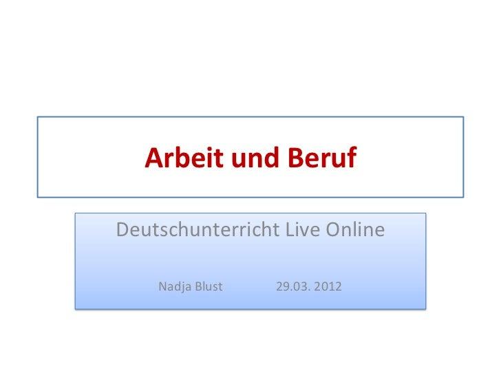 Arbeit und BerufDeutschunterricht Live Online    Nadja Blust   29.03. 2012