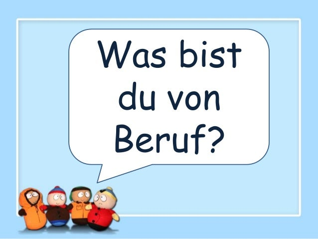 Was bist du vonBeruf?