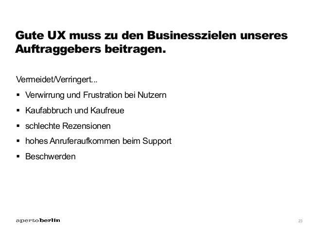 Gute UX muss zu den Businesszielen unseres Auftraggebers beitragen. Vermeidet/Verringert... § Verwirrung und Frustration...