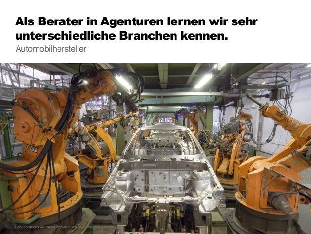 Als Berater in Agenturen lernen wir sehr unterschiedliche Branchen kennen. 62 Nutzfahrzeugbranche Foto: commons.wikimedia....