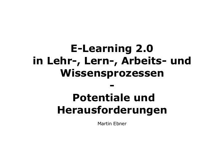 E-Learning 2.0in Lehr-, Lern-, Arbeits- und     Wissensprozessen              -       Potentiale und     Herausforderungen...