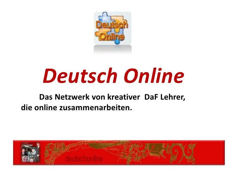 Deutsch Online     Das Netzwerk von kreativer DaF Lehrer,die online zusammenarbeiten.