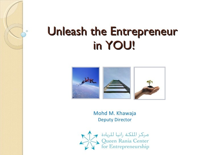 Unleash the Entrepreneur  in YOU! Mohd M. Khawaja Deputy Director