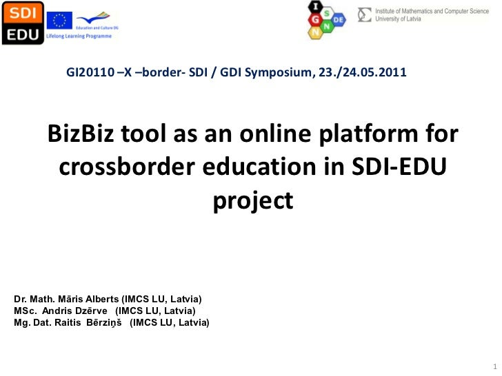 GI20110 –X –border- SDI / GDI Symposium, 23./24.05.2011      BizBiz tool as an online platform for       crossborder educa...