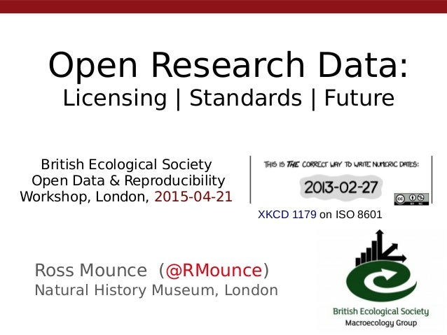 Open Research Data: Licensing   Standards   Future Ross Mounce (@RMounce) Natural History Museum, London British Ecologica...