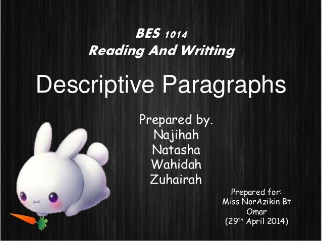 BES 1014 Reading And Writting Descriptive Paragraphs Prepared for: Miss NorAzikin Bt Omar (29th April 2014) Prepared by. N...