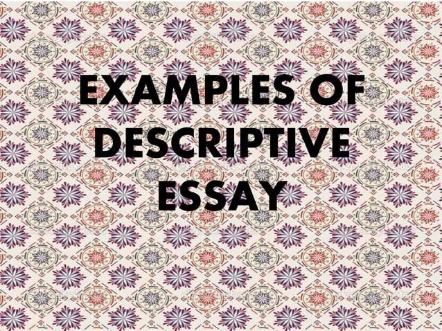 EXAMPLES OF DESCRIPTIVE ESSAY