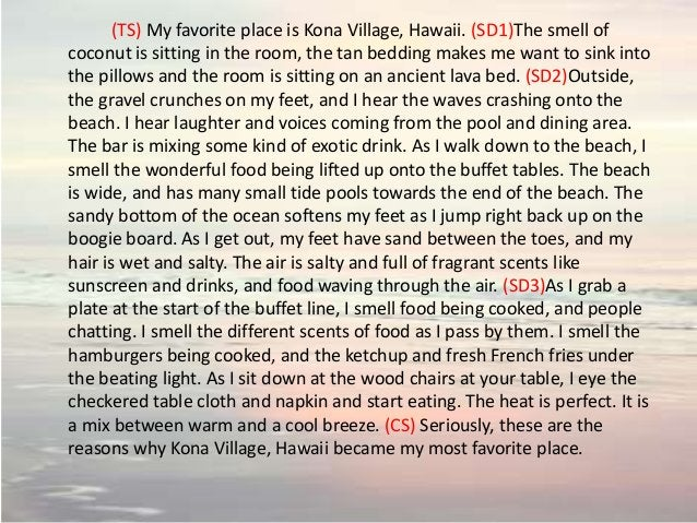 (TS) My favorite place is Kona Village, Hawaii. (SD1)The smell of coconut is sitting in the room, the tan bedding makes me...