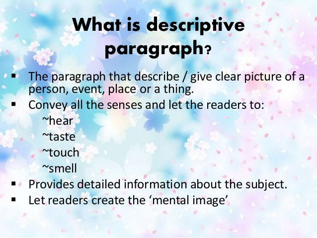 What is descriptive paragraph?  The paragraph that describe / give clear picture of a person, event, place or a thing.  ...