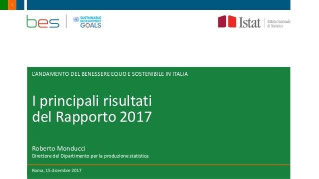 Roma, 15 dicembre 20171 L'ANDAMENTO DEL BENESSERE EQUO E SOSTENIBILE IN ITALIA I principali risultati del Rapporto 2017 Ro...