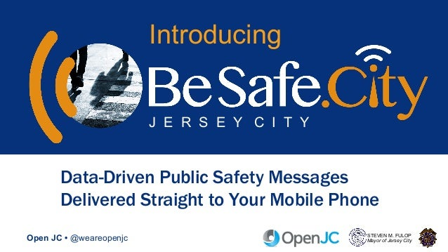 Open JC • @weareopenjc STEVEN M. FULOP Mayor of Jersey City Data-Driven Public Safety Messages Delivered Straight to Your ...