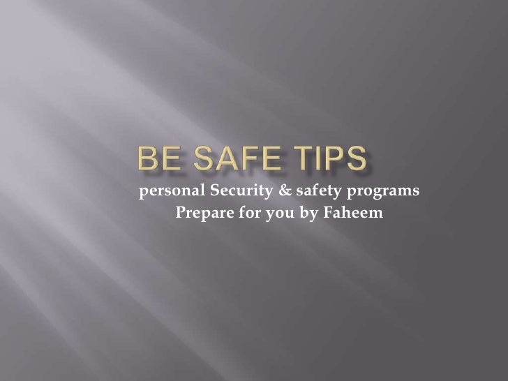 Be safe tips<br />personal Security & safety programs<br />Prepare for you by Faheem<br />