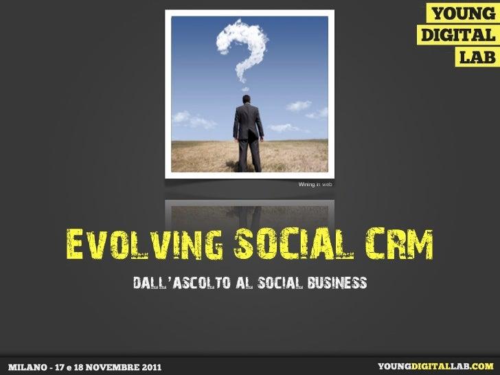 Wining in webEvolving SOCIAL CRM   dall'ascolto al social business