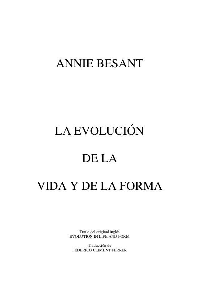 ANNIE BESANT LA EVOLUCIÓN DE LA VIDA Y DE LA FORMA Título del original inglés EVOLUTION IN LIFE AND FORM Traducción de FED...