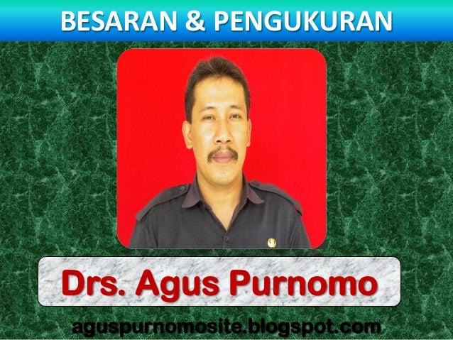BESARAN & PENGUKURANDrs. Agus Purnomoaguspurnomosite.blogspot.com