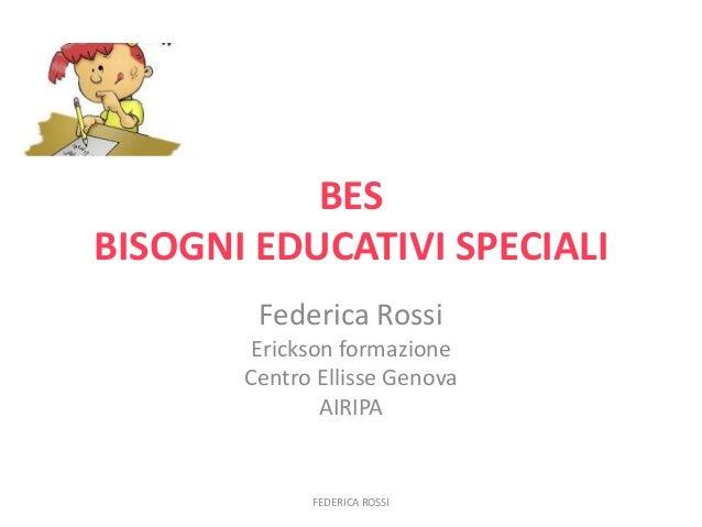 BES BISOGNI EDUCATIVI SPECIALI Federica Rossi Erickson formazione Centro Ellisse Genova AIRIPA FEDERICA ROSSI