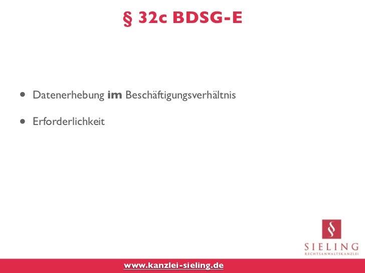 § 32c BDSG-E•   Datenerhebung im Beschäftigungsverhältnis•   Erforderlichkeit                       www.kanzlei-sieling.de