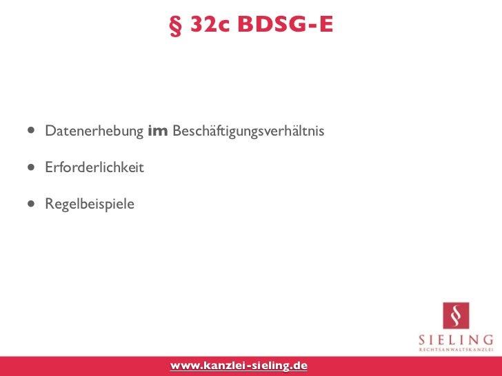 § 32c BDSG-E•   Datenerhebung im Beschäftigungsverhältnis•   Erforderlichkeit•   Regelbeispiele                       www....