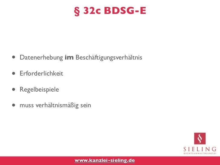 § 32c BDSG-E•   Datenerhebung im Beschäftigungsverhältnis•   Erforderlichkeit•   Regelbeispiele•   muss verhältnismäßig se...
