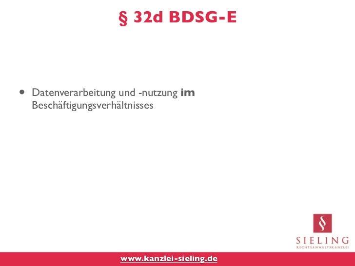 § 32d BDSG-E•   Datenverarbeitung und -nutzung im    Beschäftigungsverhältnisses                     www.kanzlei-sieling.de