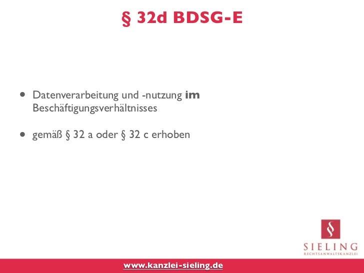 § 32d BDSG-E•   Datenverarbeitung und -nutzung im    Beschäftigungsverhältnisses•   gemäß § 32 a oder § 32 c erhoben      ...