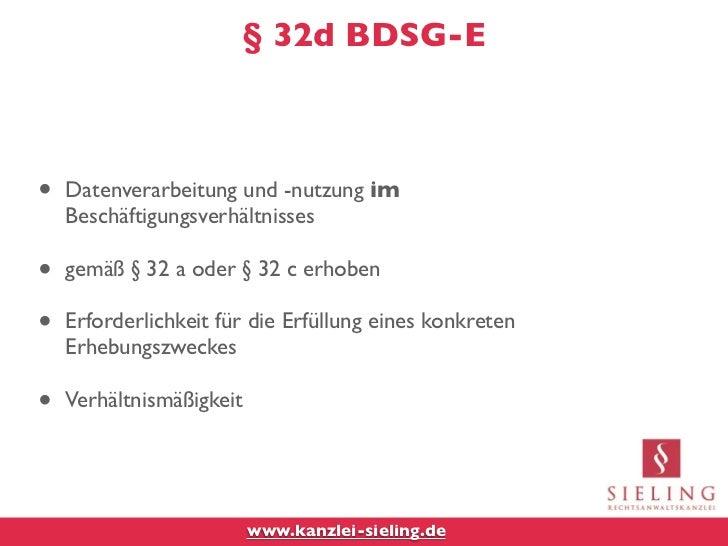 § 32d BDSG-E•   Datenverarbeitung und -nutzung im    Beschäftigungsverhältnisses•   gemäß § 32 a oder § 32 c erhoben•   Er...