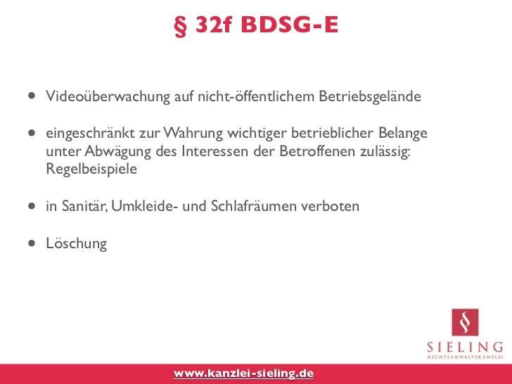 § 32f BDSG-E•   Videoüberwachung auf nicht-öffentlichem Betriebsgelände•   eingeschränkt zur Wahrung wichtiger betrieblich...