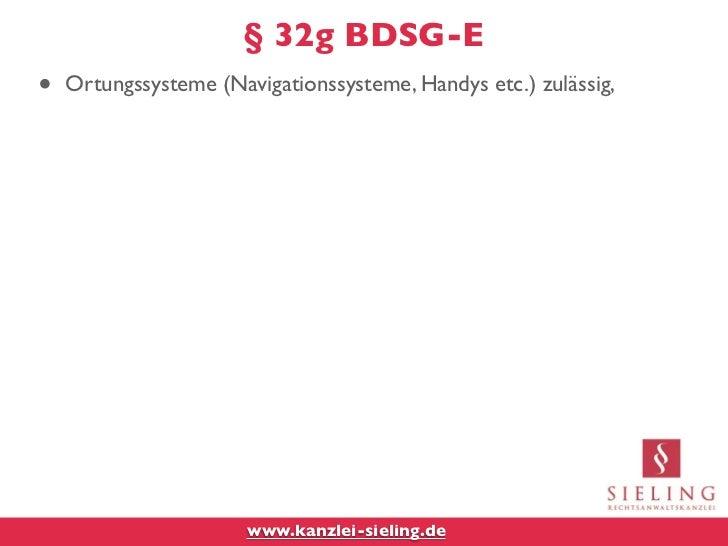 § 32g BDSG-E•   Ortungssysteme (Navigationssysteme, Handys etc.) zulässig,                       www.kanzlei-sieling.de