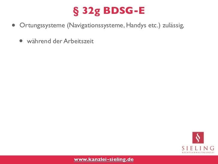 § 32g BDSG-E•   Ortungssysteme (Navigationssysteme, Handys etc.) zulässig,    •   während der Arbeitszeit                 ...