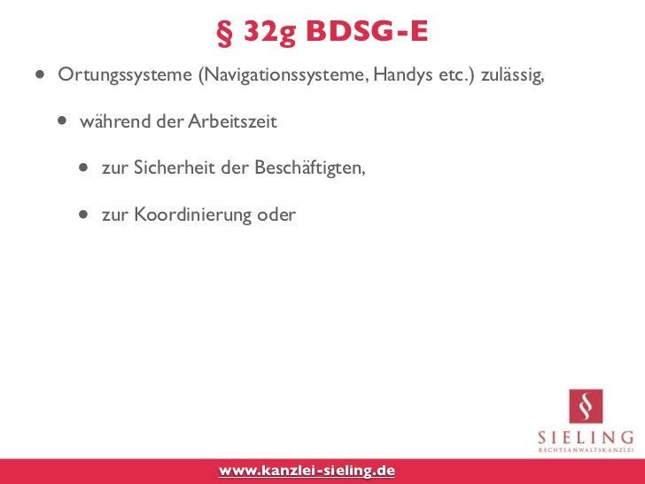§ 32g BDSG-E•   Ortungssysteme (Navigationssysteme, Handys etc.) zulässig,    •   während der Arbeitszeit        •   zur S...