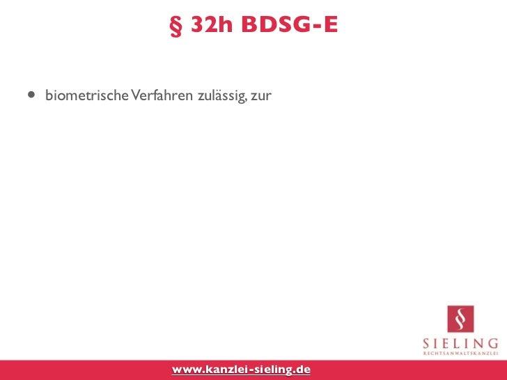§ 32h BDSG-E•   biometrische Verfahren zulässig, zur                        www.kanzlei-sieling.de