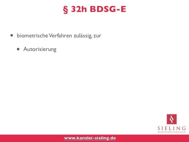 § 32h BDSG-E•   biometrische Verfahren zulässig, zur    •   Autorisierung                        www.kanzlei-sieling.de