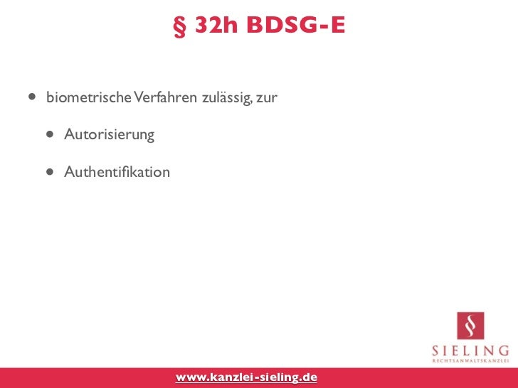§ 32h BDSG-E•   biometrische Verfahren zulässig, zur    •   Autorisierung    •   Authentifikation                          ...