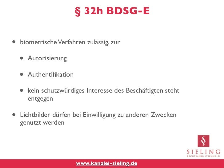 § 32h BDSG-E•   biometrische Verfahren zulässig, zur    •   Autorisierung    •   Authentifikation    •   kein schutzwürdige...