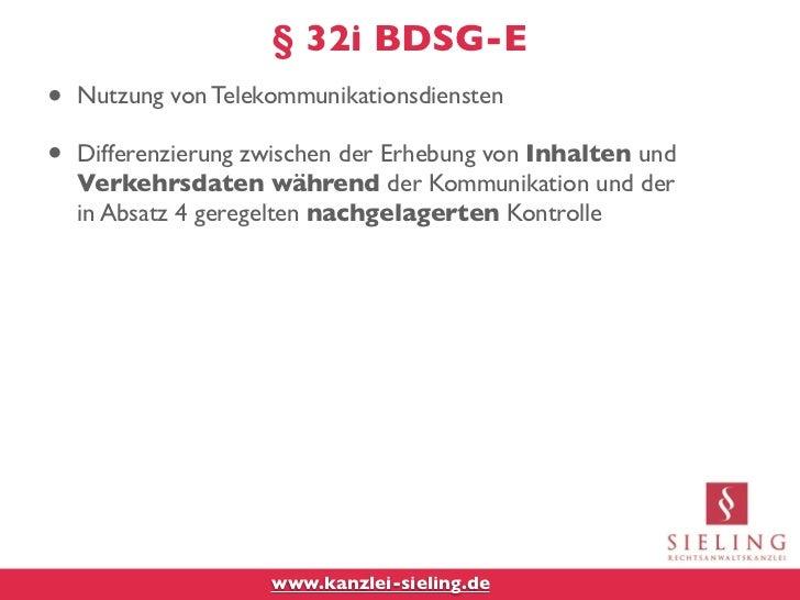 § 32i BDSG-E•   Nutzung von Telekommunikationsdiensten•   Differenzierung zwischen der Erhebung von Inhalten und    Verkeh...