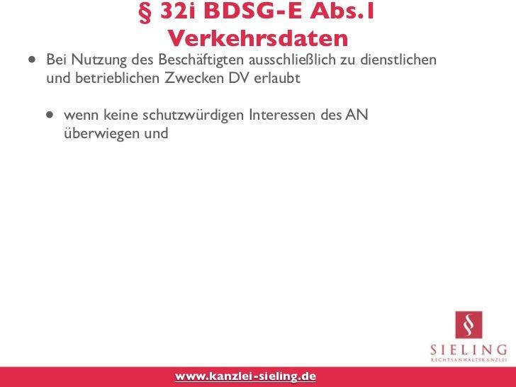 § 32i BDSG-E Abs.1                     Verkehrsdaten•   Bei Nutzung des Beschäftigten ausschließlich zu dienstlichen    un...