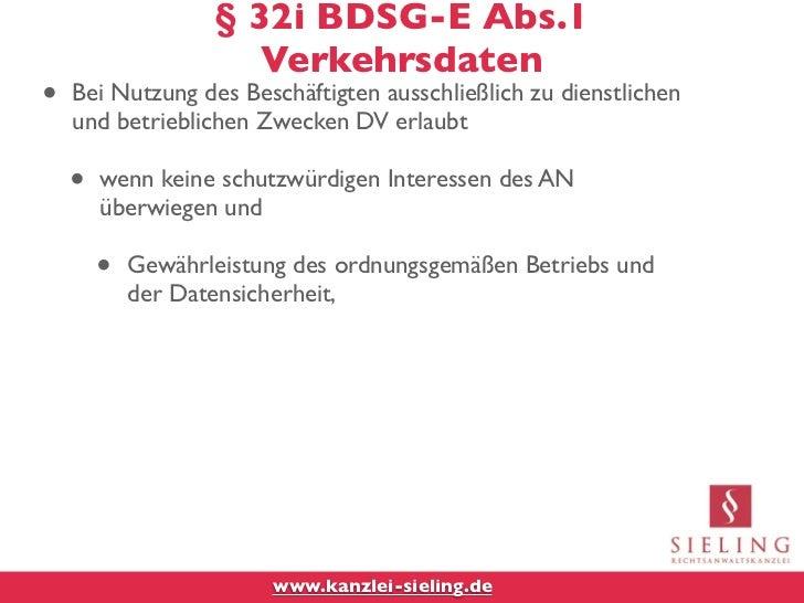 § 32i BDSG-E Abs.1                      Verkehrsdaten•   Bei Nutzung des Beschäftigten ausschließlich zu dienstlichen    u...