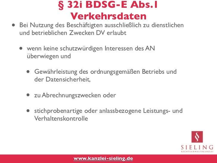 § 32i BDSG-E Abs.1                       Verkehrsdaten•   Bei Nutzung des Beschäftigten ausschließlich zu dienstlichen    ...