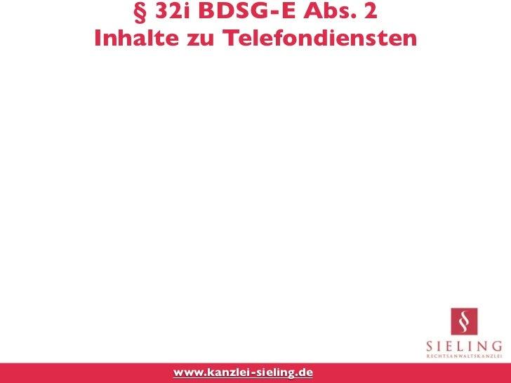 § 32i BDSG-E Abs. 2Inhalte zu Telefondiensten      www.kanzlei-sieling.de