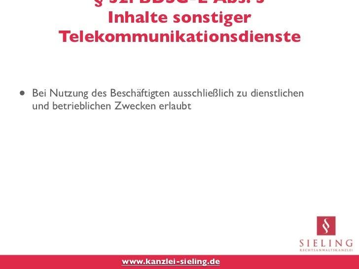 § 32i BDSG-E Abs. 3               Inhalte sonstiger         Telekommunikationsdienste•   Bei Nutzung des Beschäftigten aus...