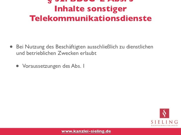 § 32i BDSG-E Abs. 3                Inhalte sonstiger          Telekommunikationsdienste•   Bei Nutzung des Beschäftigten a...
