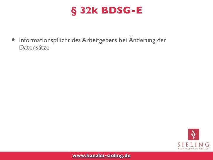 § 32k BDSG-E•   Informationspflicht des Arbeitgebers bei Änderung der    Datensätze                      www.kanzlei-sielin...