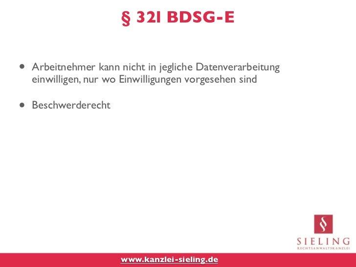 § 32l BDSG-E•   Arbeitnehmer kann nicht in jegliche Datenverarbeitung    einwilligen, nur wo Einwilligungen vorgesehen sin...