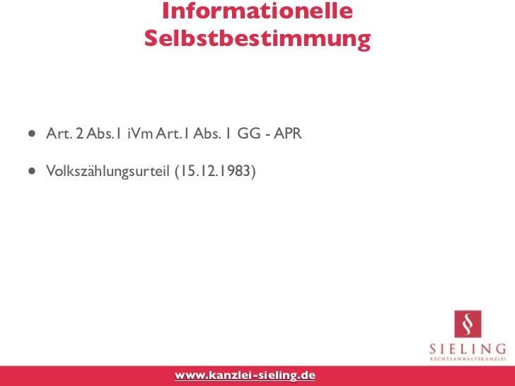 Informationelle                  Selbstbestimmung•   Art. 2 Abs.1 iVm Art.1 Abs. 1 GG - APR•   Volkszählungsurteil (15.12....
