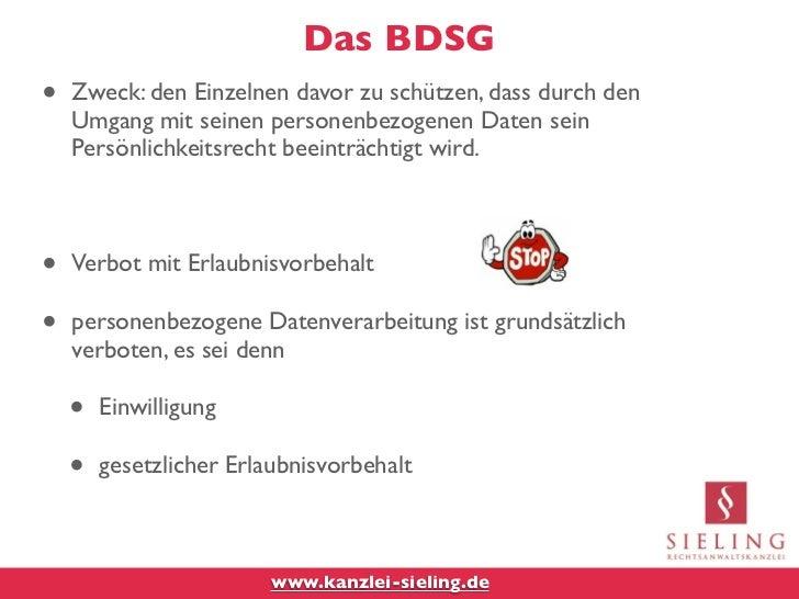 Das BDSG•   Zweck: den Einzelnen davor zu schützen, dass durch den    Umgang mit seinen personenbezogenen Daten sein    Pe...