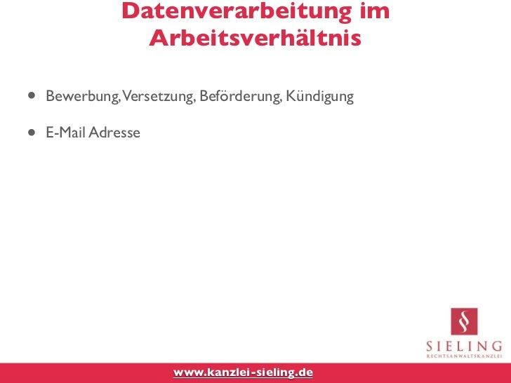 Datenverarbeitung im                 Arbeitsverhältnis•   Bewerbung, Versetzung, Beförderung, Kündigung•   E-Mail Adresse ...