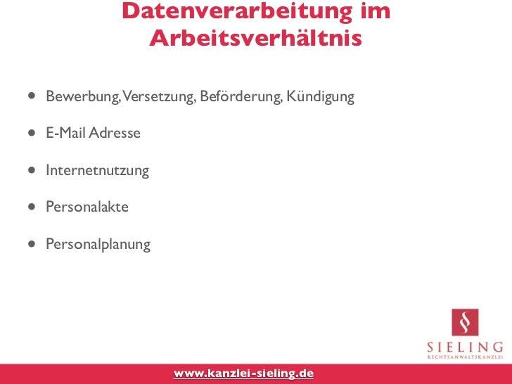 Datenverarbeitung im                 Arbeitsverhältnis•   Bewerbung, Versetzung, Beförderung, Kündigung•   E-Mail Adresse•...